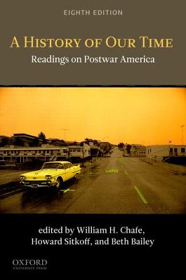 A History of Our Time By Chafe, William H. (EDT)/ Sitkoff, Harvard (EDT)/ Bailey, Beth (EDT)